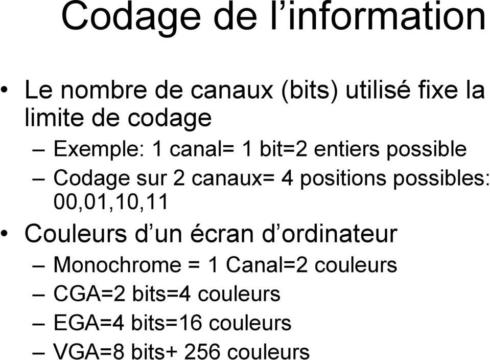 positions possibles: 00,01,10,11 Couleurs d un écran d ordinateur Monochrome =