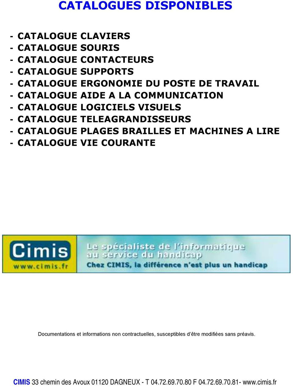 - CATALOGUE PLAGES BRAILLES ET MACHINES A LIRE - CATALOGUE VIE COURANTE Documentations et informations non contractuelles,