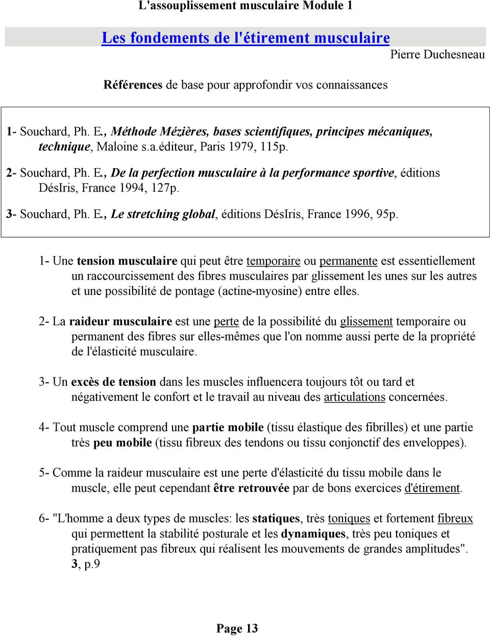 , De la perfection musculaire à la performance sportive, éditions DésIris, France 1994, 127p. 3- Souchard, Ph. E., Le stretching global, éditions DésIris, France 1996, 95p.