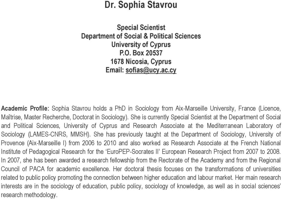 She is currently Special Scientist at the Department of Social and Political Sciences, University of Cyprus and Research Associate at the Mediterranean Laboratory of Sociology (LAMES-CNRS, MMSH).