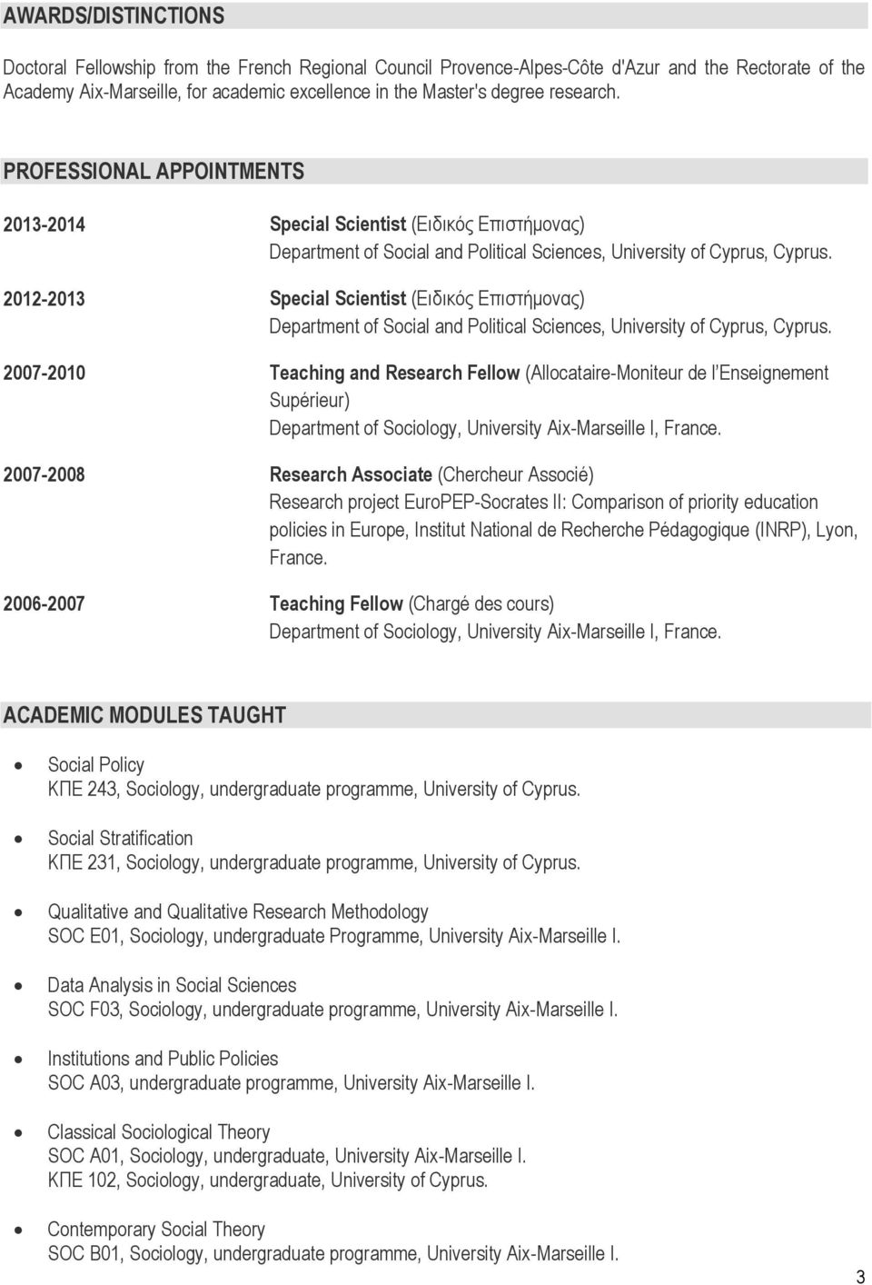 2012-2013 Special Scientist (Ειδικός Επιστήμονας) Department of Social and Political Sciences, University of Cyprus, Cyprus.