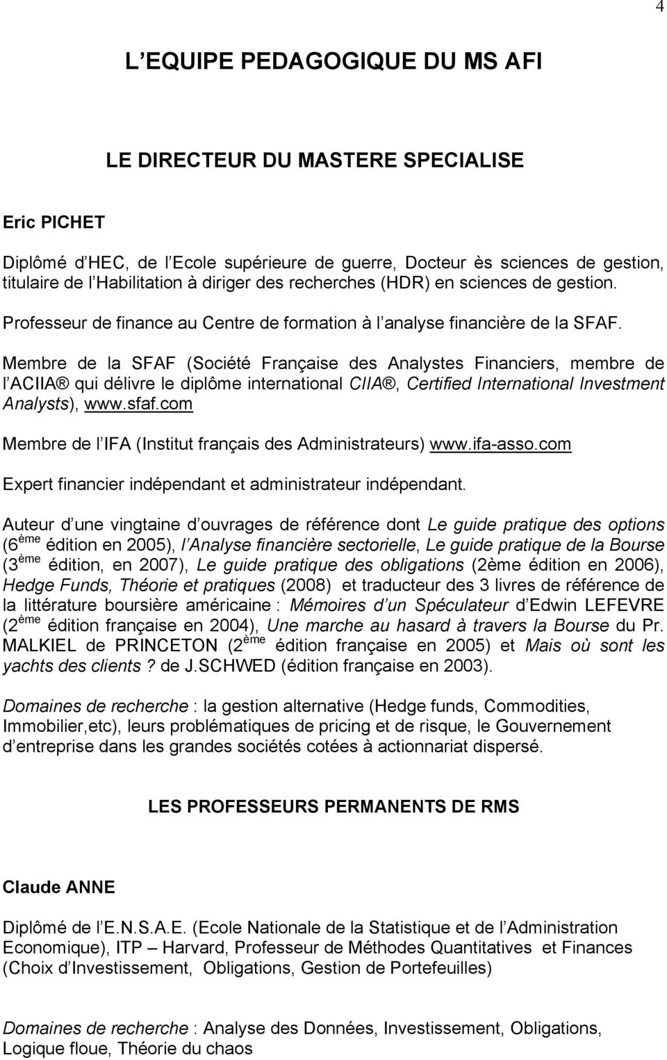 Membre de la SFAF (Société Française des Analystes Financiers, membre de l ACIIA qui délivre le diplôme international CIIA, Certified International Investment Analysts), www.sfaf.
