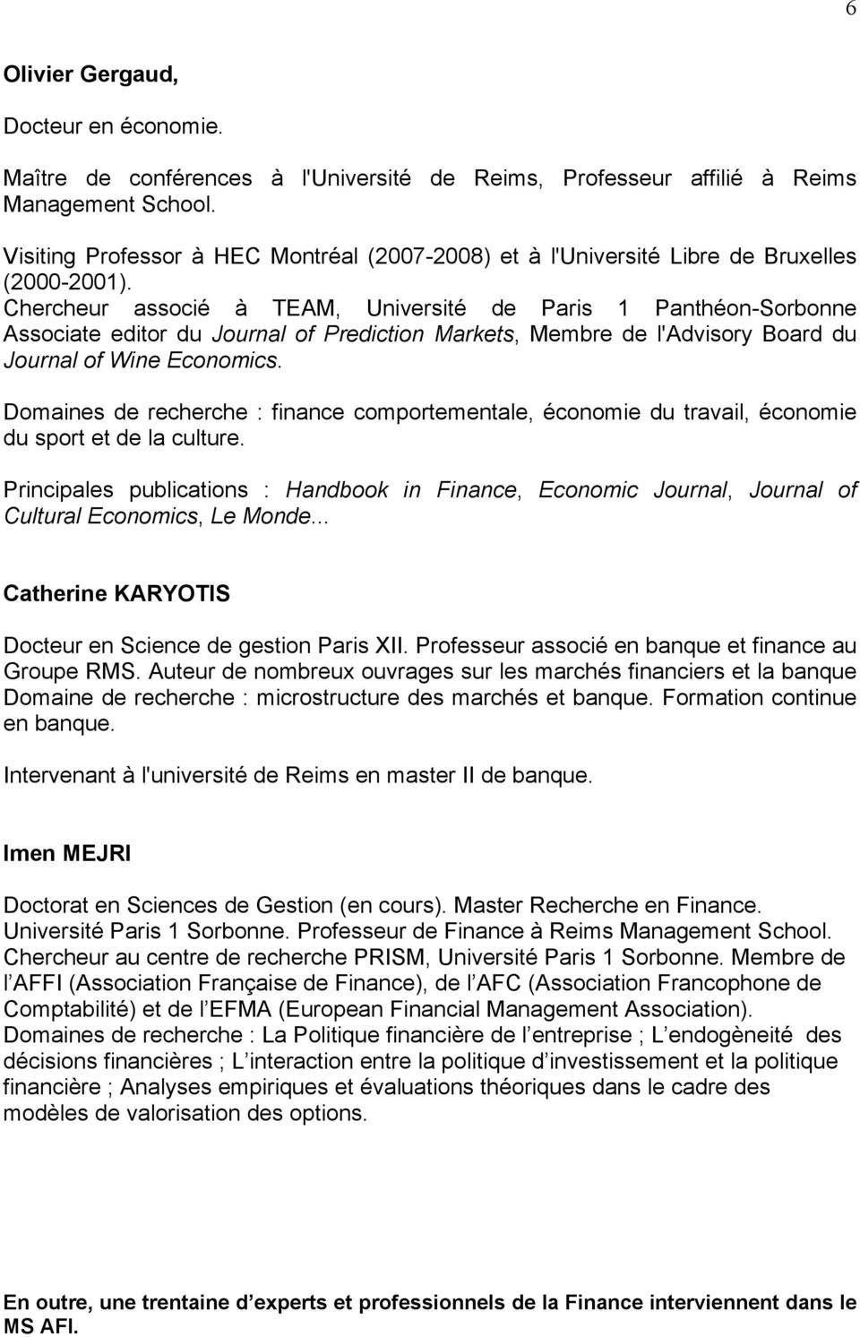 Chercheur associé à TEAM, Université de Paris 1 Panthéon-Sorbonne Associate editor du Journal of Prediction Markets, Membre de l'advisory Board du Journal of Wine Economics.