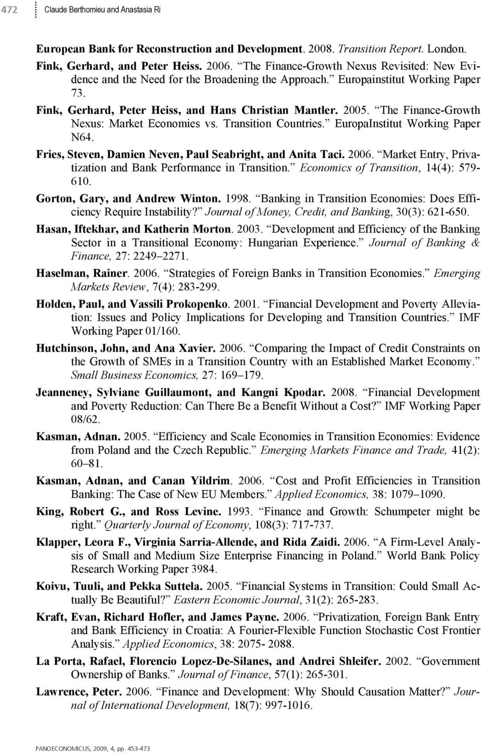 The Finance-Growth Nexus: Market Economies vs. Transition Countries. EuropaInstitut Working Paper N64. Fries, Steven, Damien Neven, Paul Seabright, and Anita Taci. 2006.