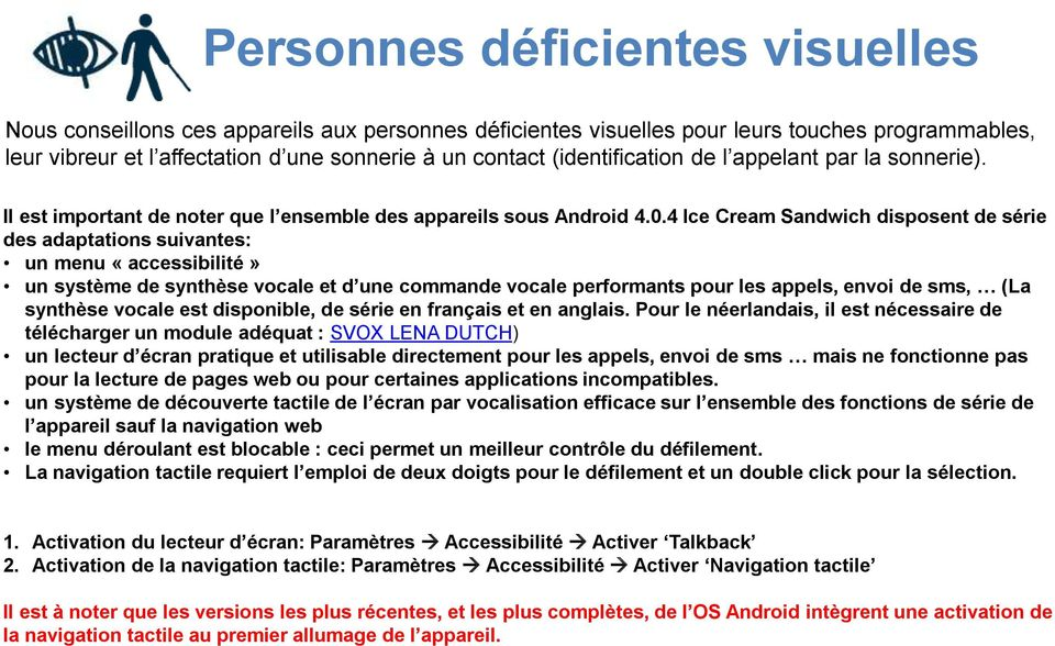 4 Ice Cream Sandwich disposent de série des adaptations suivantes: un menu «accessibilité» un système de synthèse vocale et d une commande vocale performants pour les appels, envoi de sms, (La