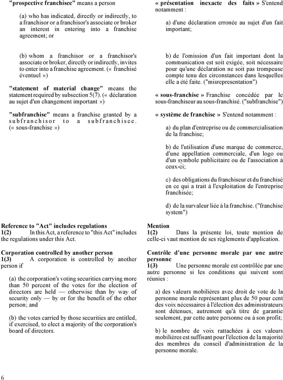 "invites to enter into a franchise agreement. («franchisé éventuel») ""statement of material change"" means the statement required by subsection 5(7)."