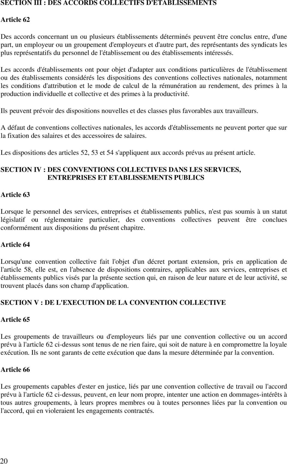 Les accords d'établissements ont pour objet d'adapter aux conditions particulières de l'établissement ou des établissements considérés les dispositions des conventions collectives nationales,
