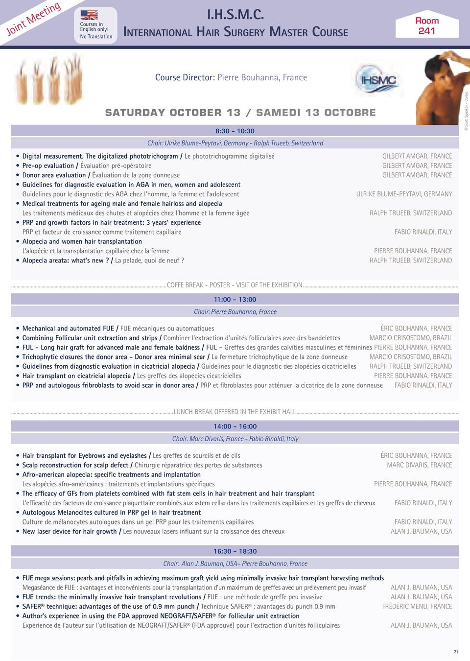International Hair Surgery Master Course Room 241 Course Director: Pierre Bouhanna, France saturday october 13 / samedi 13 octobre 8:30-10:30 Chair: Ulrike Blume-Peytavi, Germany - Ralph Trueeb,