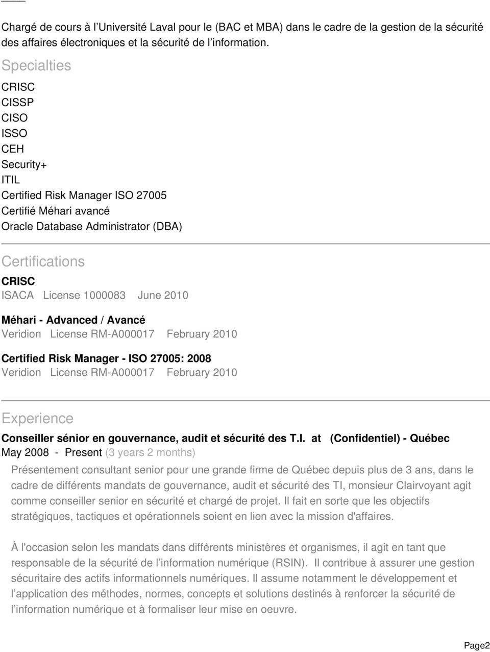 Méhari - Advanced / Avancé Veridion License RM-A000017 February 2010 Certified Risk Manager - ISO 27005: 2008 Veridion License RM-A000017 February 2010 Experience Conseiller sénior en gouvernance,