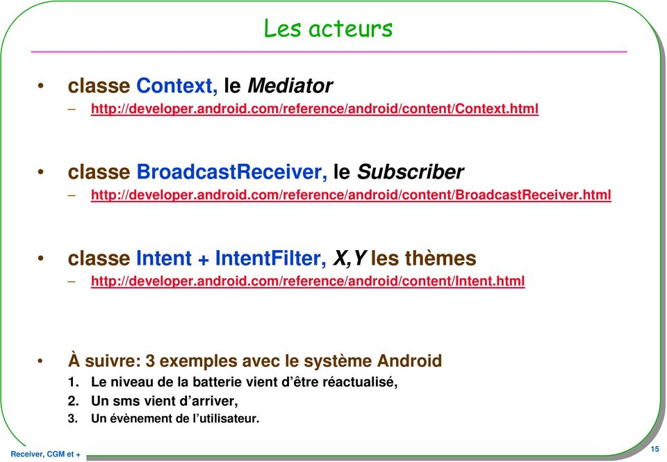 html classe Intent + IntentFilter, X,Y les thèmes http://developer.android.com/reference/android/content/intent.