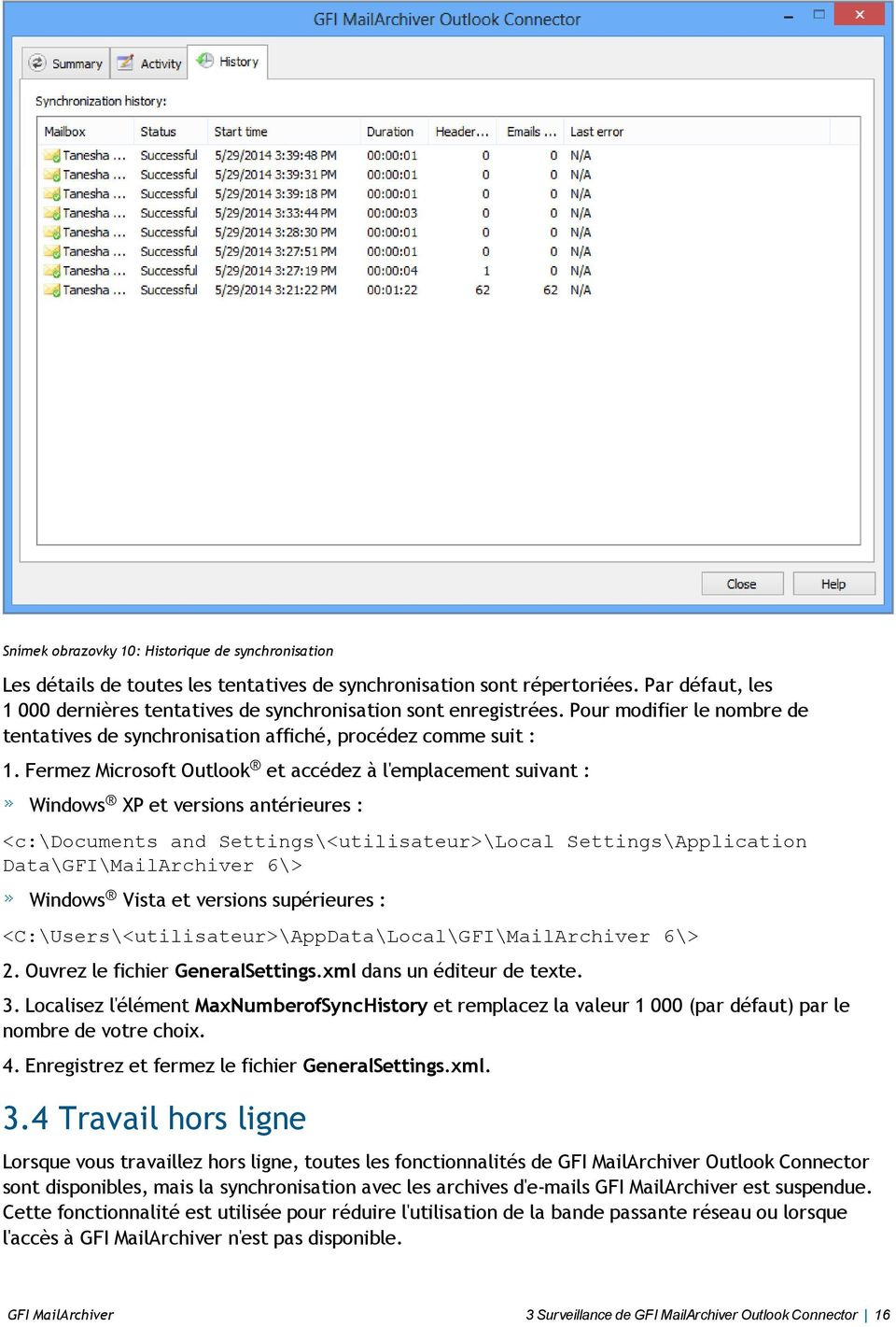 Fermez Microsoft Outlook et accédez à l'emplacement suivant : Windows XP et versions antérieures : <c:\documents and Settings\<utilisateur>\Local Settings\Application Data\GFI\MailArchiver 6\>