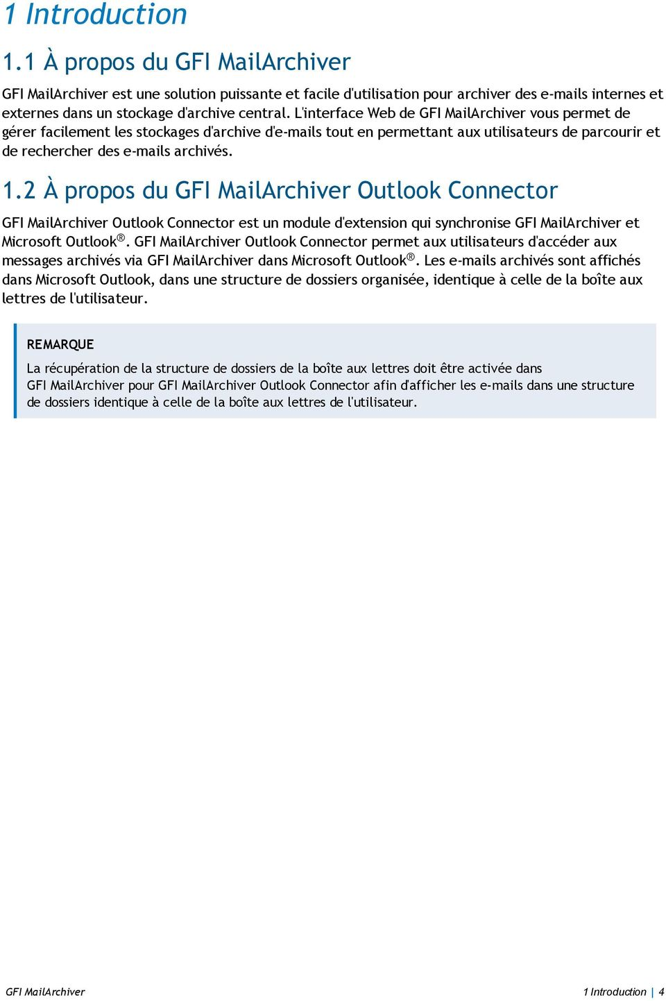 2 À propos du GFI MailArchiver Outlook Connector GFI MailArchiver Outlook Connector est un module d'extension qui synchronise GFI MailArchiver et Microsoft Outlook.