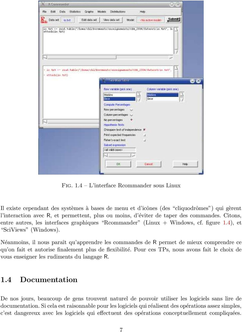 des commandes. Citons, entre autres, les interfaces graphiques Rcommander (Linux + Windows, cf. figure 1.4), et SciViews (Windows).