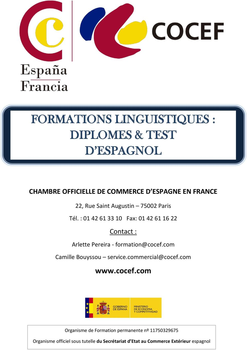 : 01 42 61 33 10 Fax: 01 42 61 16 22 Contact : Arlette Pereira - formation@cocef.