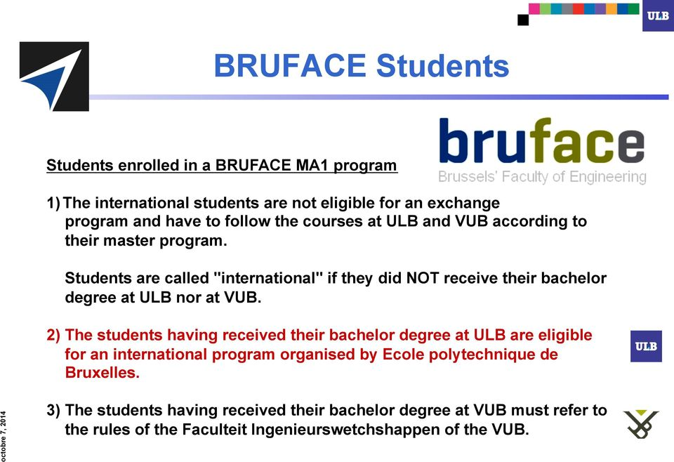 "Students are called ""international"" if they did NOT receive their bachelor degree at ULB nor at VUB."