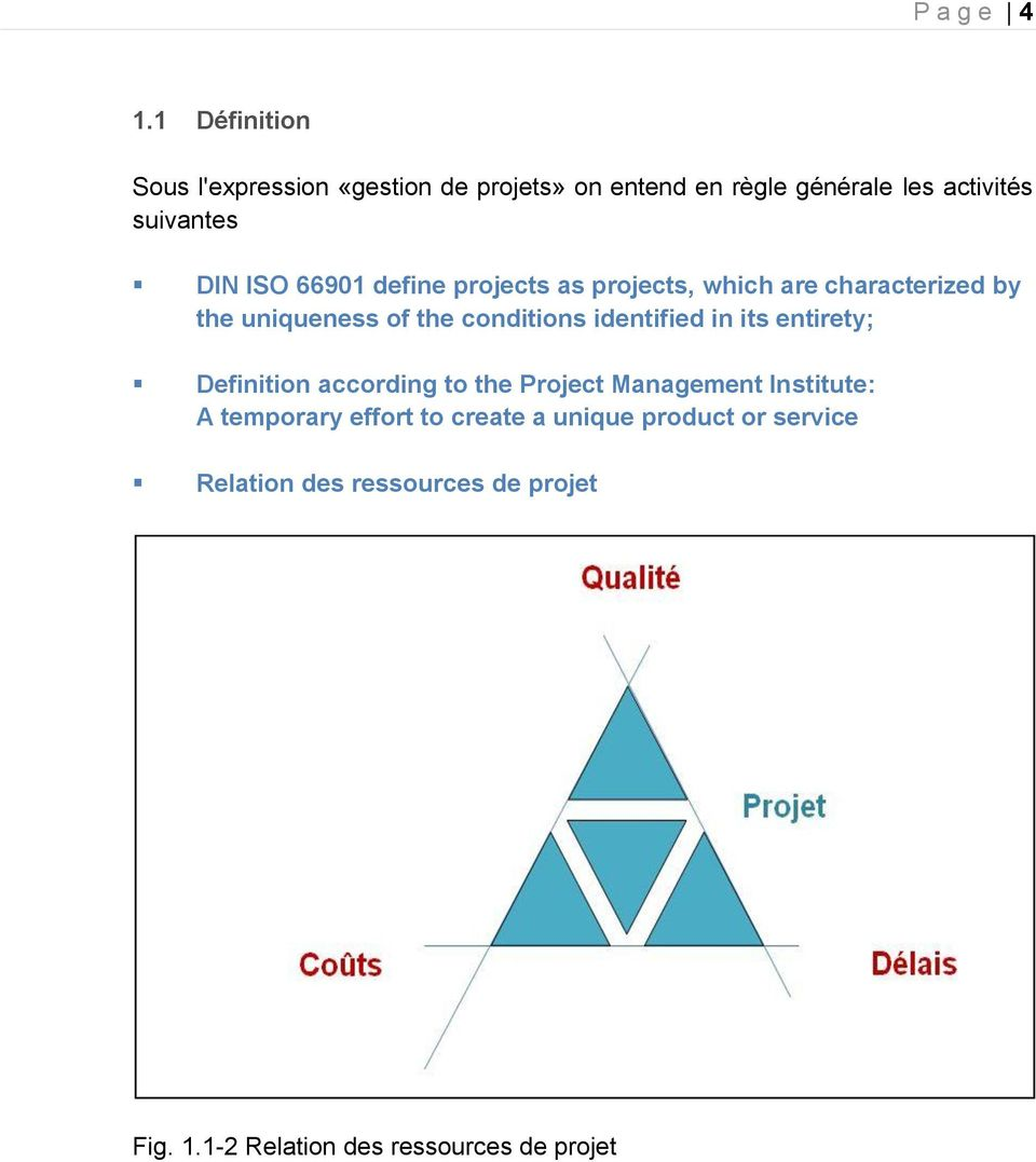 ISO 66901 define projects as projects, which are characterized by the uniqueness of the conditions identified