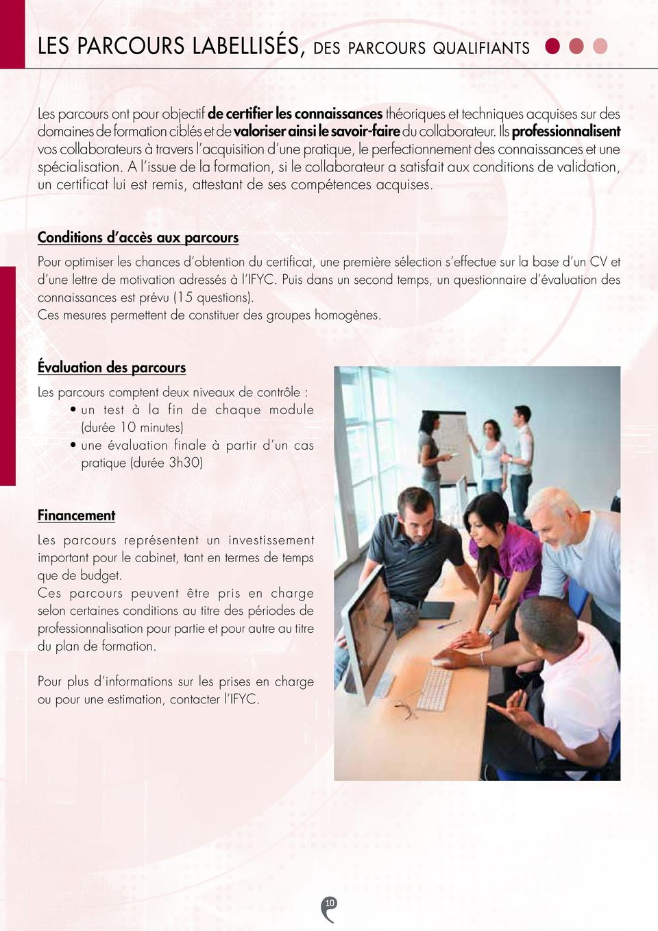 A l issue de la formation, si le collaborateur a satisfait aux conditions de validation, un certificat lui est remis, attestant de ses compétences acquises.