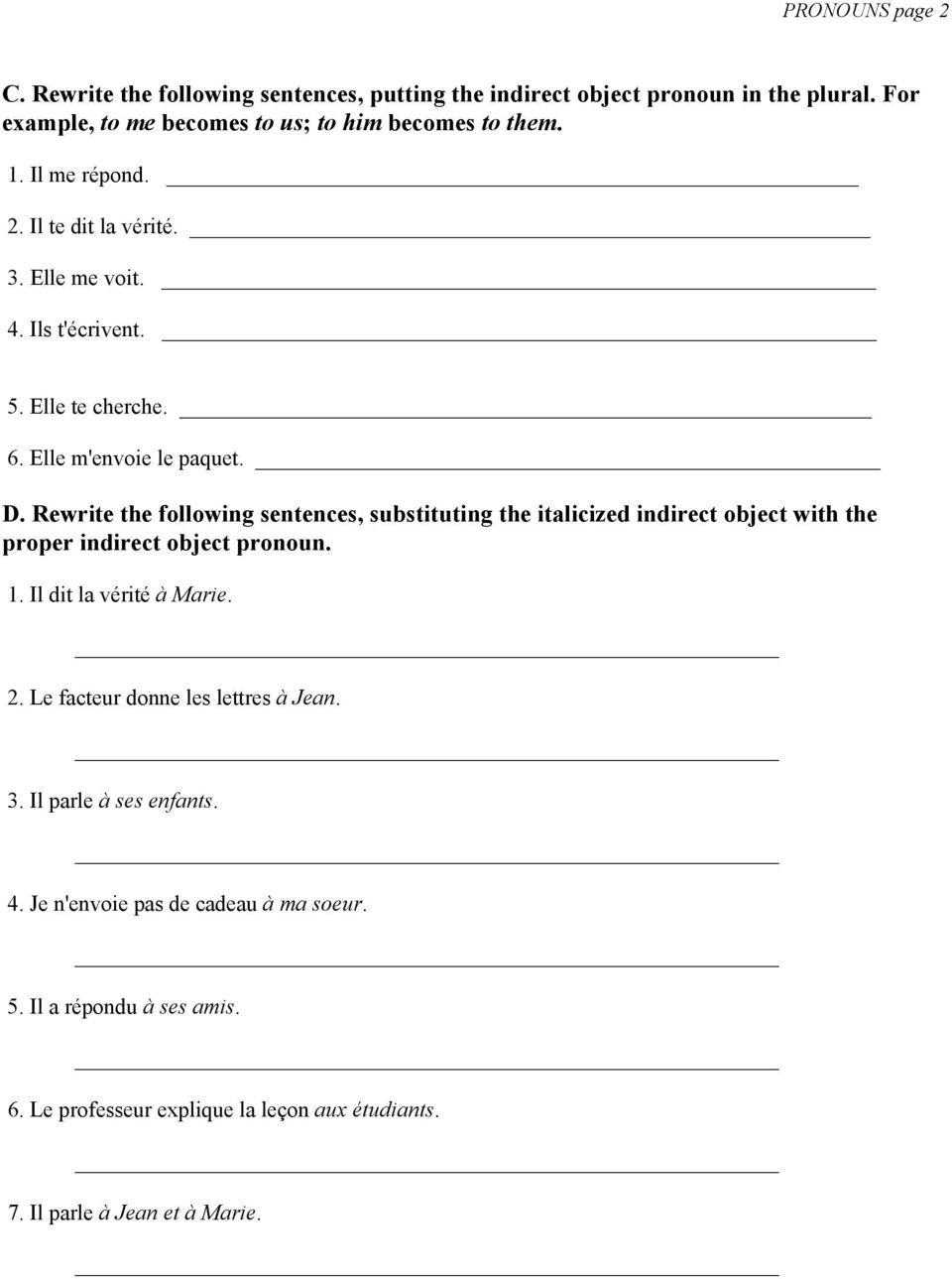 Rewrite the following sentences, substituting the italicized indirect object with the proper indirect object pronoun. 1. Il dit la vérité à Marie. 2.