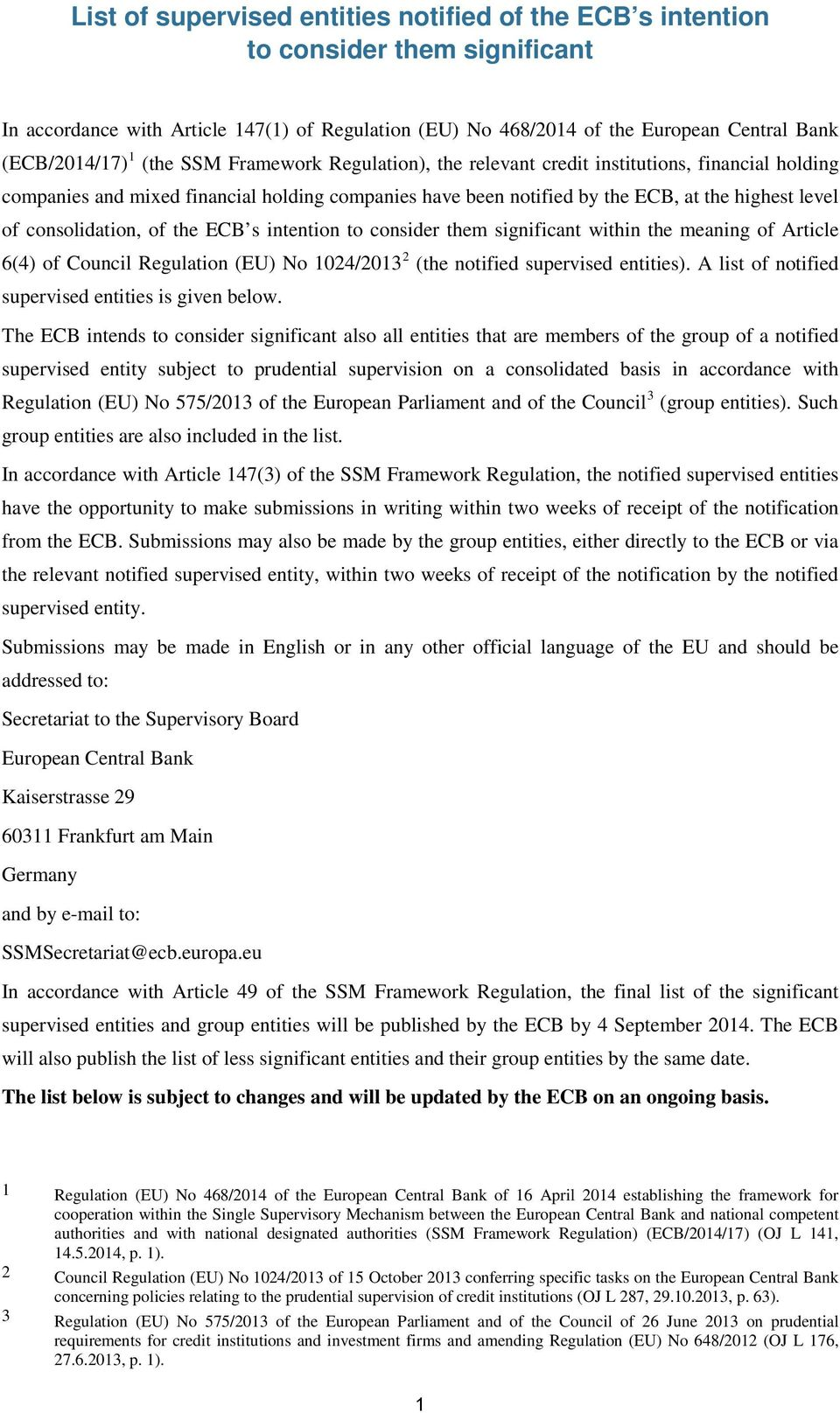 consolidation, of the ECB s intention to consider them significant within the meaning of Article 6(4) of Council Regulation (EU) No 1024/2013 2 (the notified supervised entities).