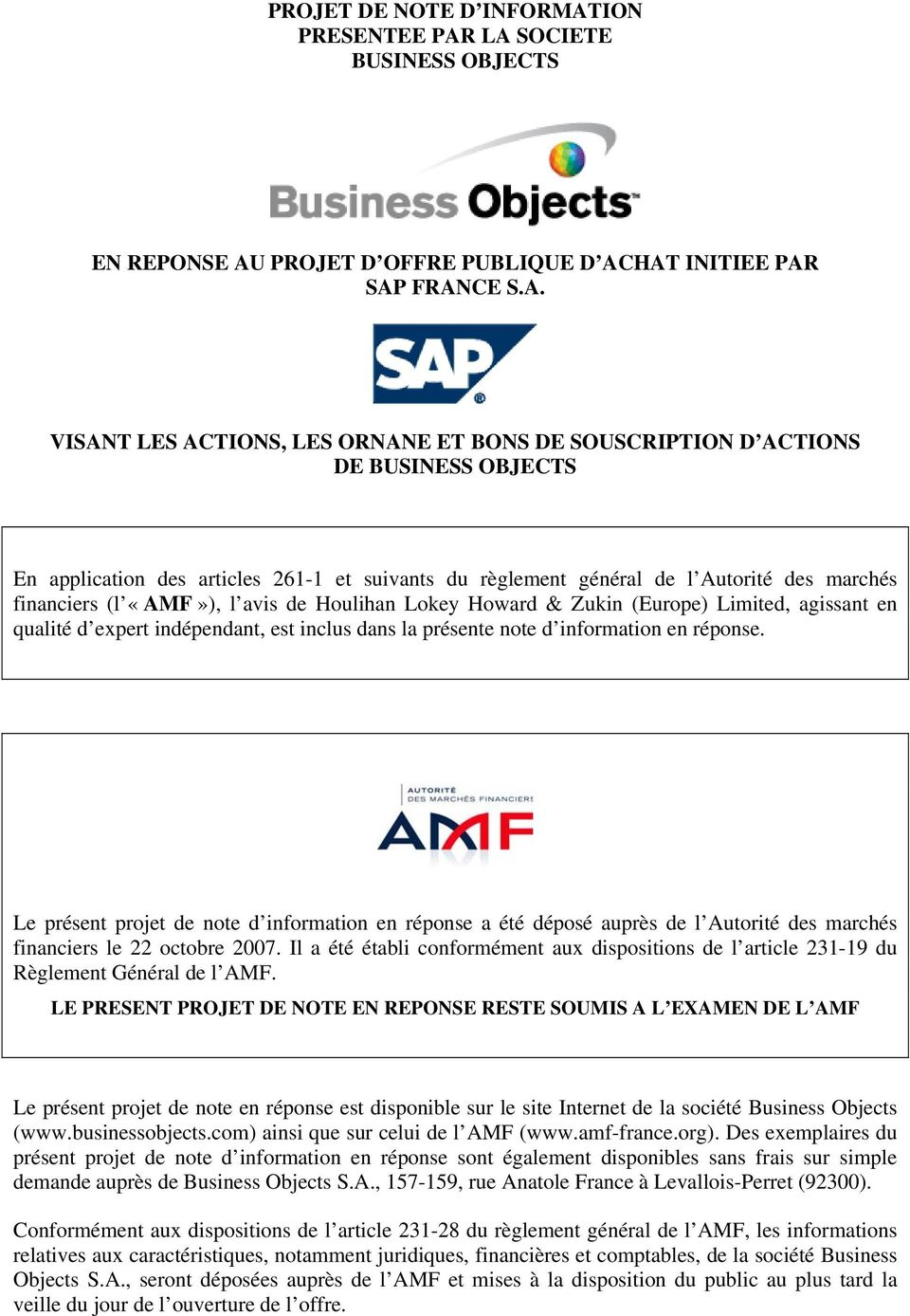 LA SOCIETE BUSINESS OBJECTS EN REPONSE AU PROJET D OFFRE PUBLIQUE D ACHAT INITIEE PAR SAP FRANCE S.A. VISANT LES ACTIONS, LES ORNANE ET BONS DE SOUSCRIPTION D ACTIONS DE BUSINESS OBJECTS En