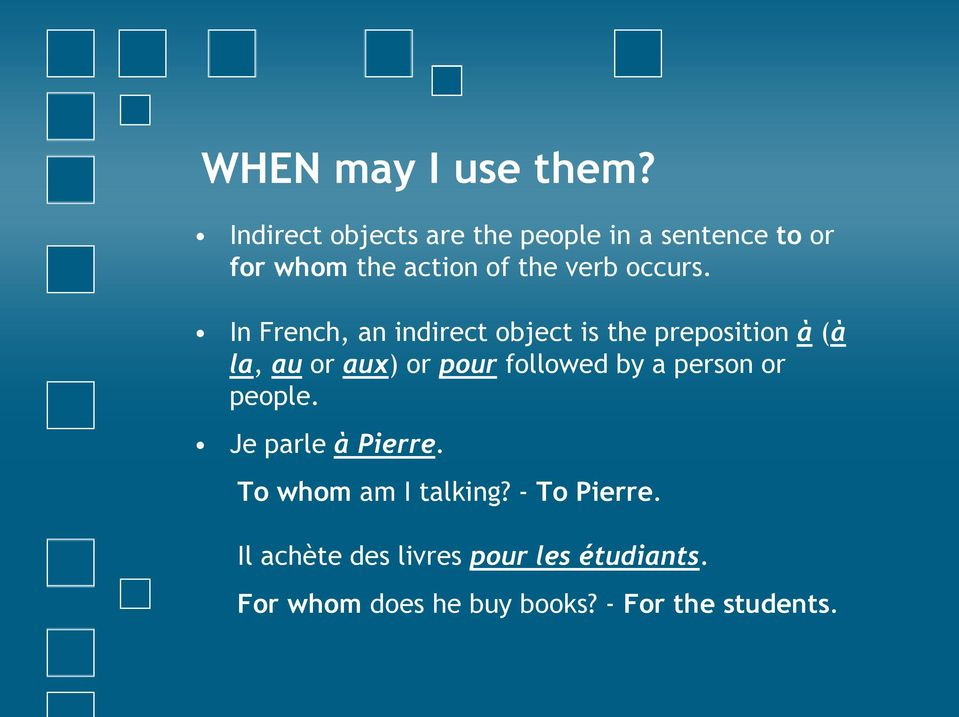 In French, an indirect object is the preposition à (à la, au or aux) or pour followed by a