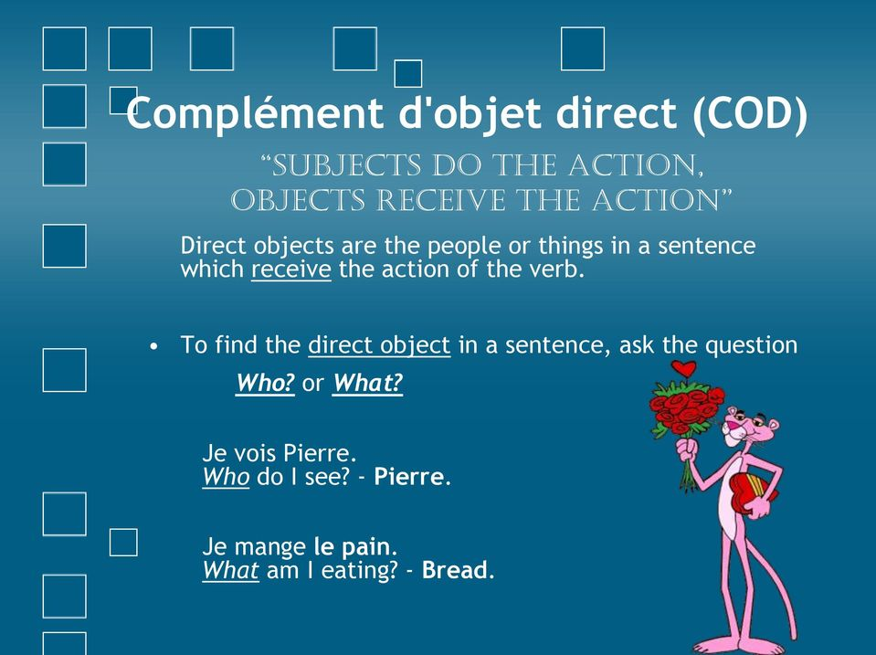 the verb. To find the direct object in a sentence, ask the question Who? or What?