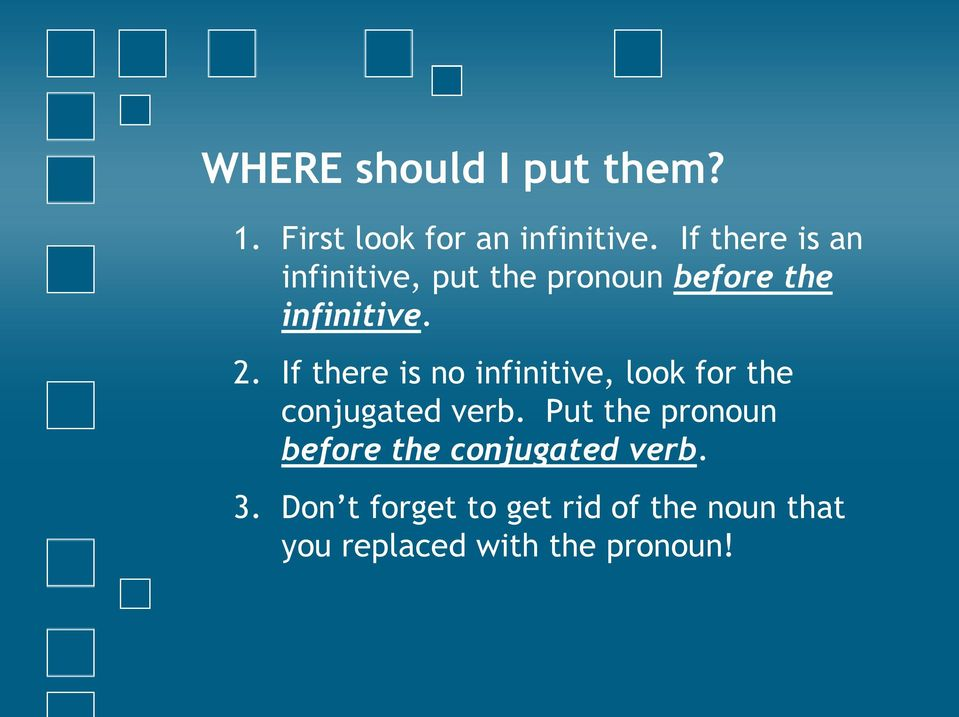If there is no infinitive, look for the conjugated verb.