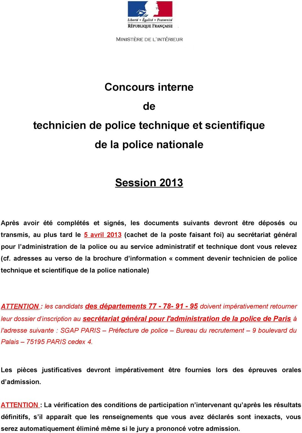adresses au verso de la brochure d information «comment devenir technicien de police technique et scientifique de la police nationale) ATTENTION : les candidats des départements 77-78- 91-95 doivent
