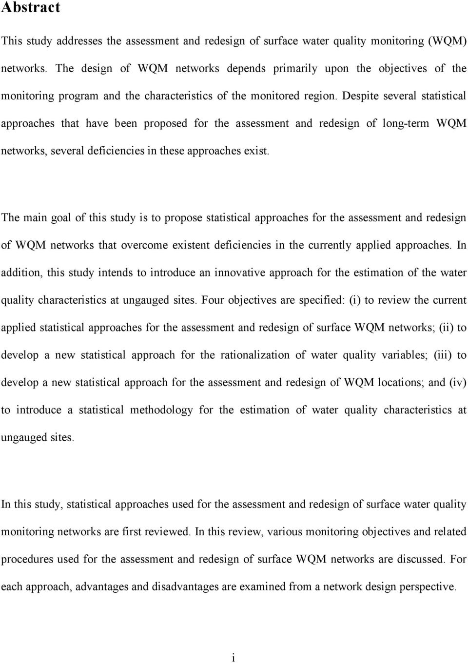 Despite several statistical approaches that have been proposed for the assessment and redesign of long-term WQM networks, several deficiencies in these approaches exist.