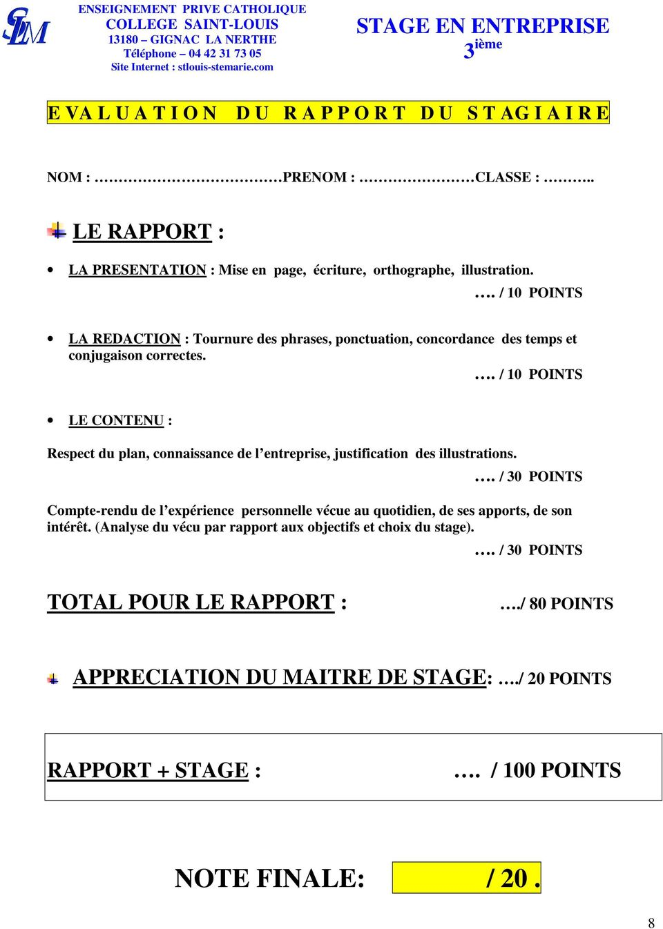 . / 10 POINTS LA REDACTION : Tournure des phrases, ponctuation, concordance des temps et conjugaison correctes.