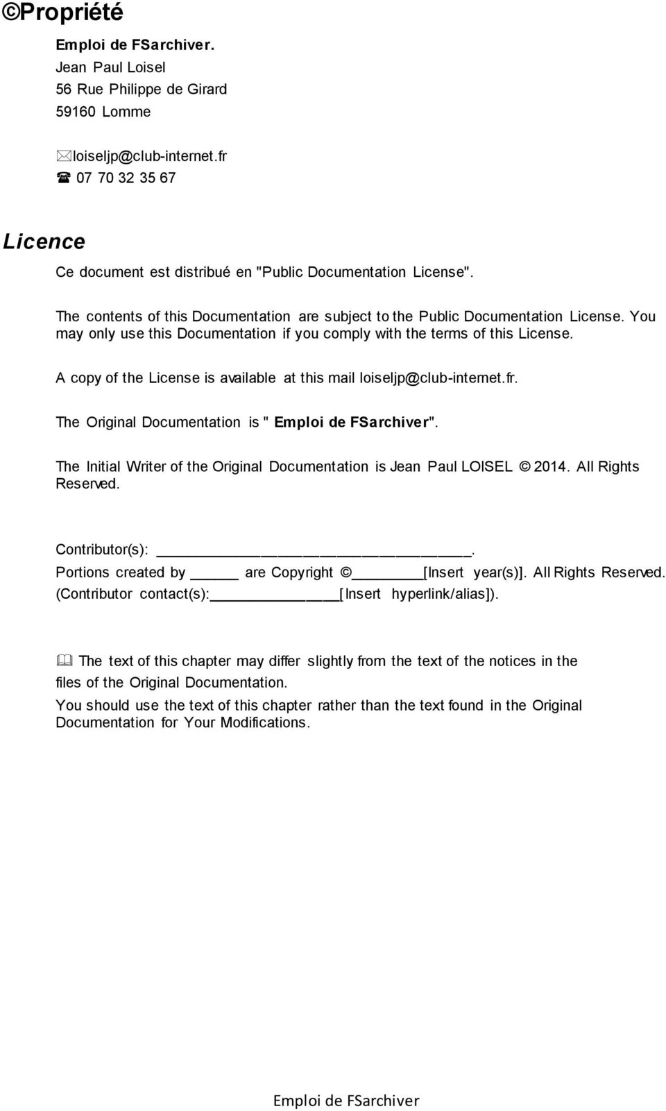"A copy of the License is available at this mail loiseljp@club-internet.fr. The Original Documentation is "" "". The Initial Writer of the Original Documentation is Jean Paul LOISEL 2014."