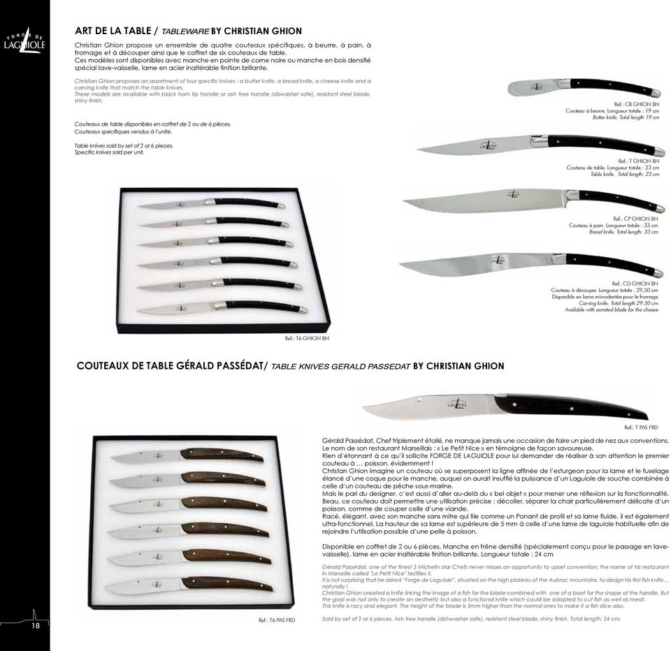 Christian Ghion proposes an assortment of four specific knives : a butter knife, a bread knife, a cheese knife and a carving knife that match the table knives.