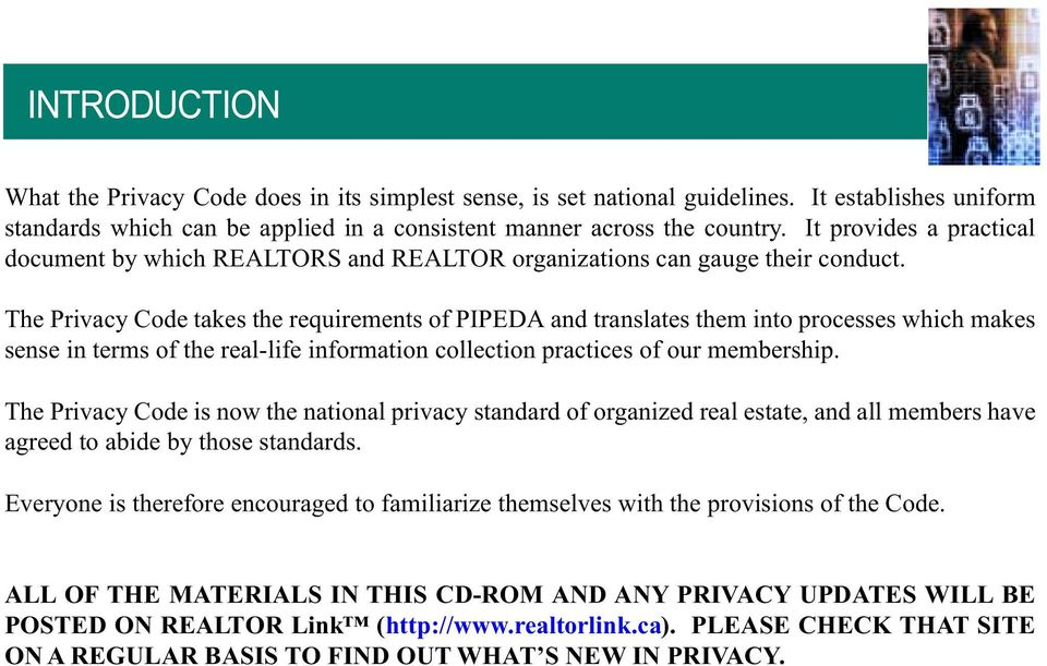 The Privacy Code takes the requirements of PIPEDA and translates them into processes which makes sense in terms of the real-life information collection practices of our membership.