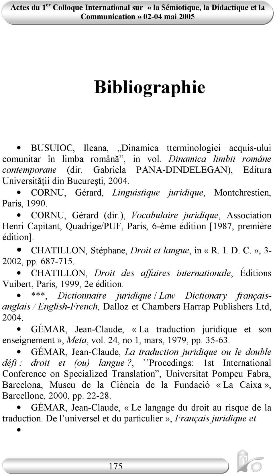 ), Vocabulaire juridique, Association Henri Capitant, Quadrige/PUF, Paris, 6-ème édition [1987, première édition]. CHATILLON, Stéphane, Droit et langue, in «R. I. D. C.», 3-2002, pp. 687-715.