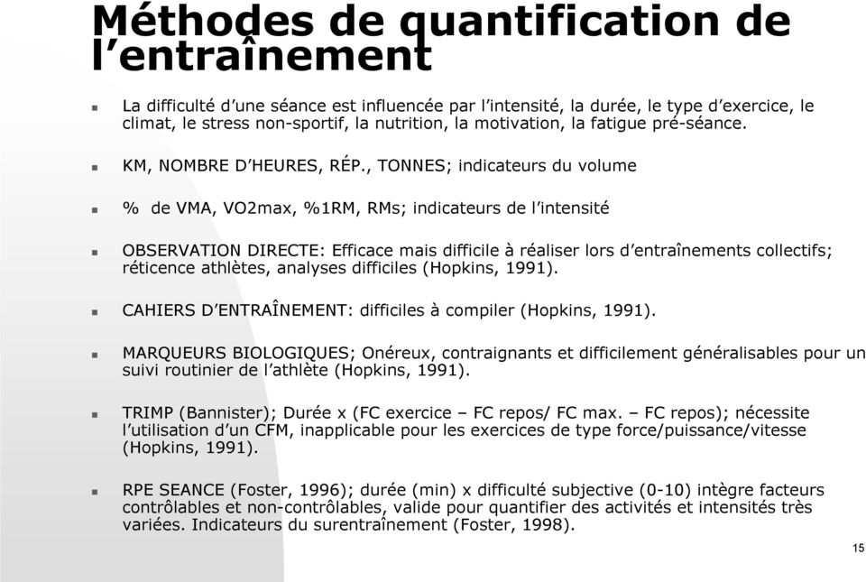 , TONNES; indicateurs du volume % de VMA, VO2max, %1RM, RMs; indicateurs de l intensité OBSERVATION DIRECTE: Efficace mais difficile à réaliser lors d entraînements collectifs; réticence athlètes,