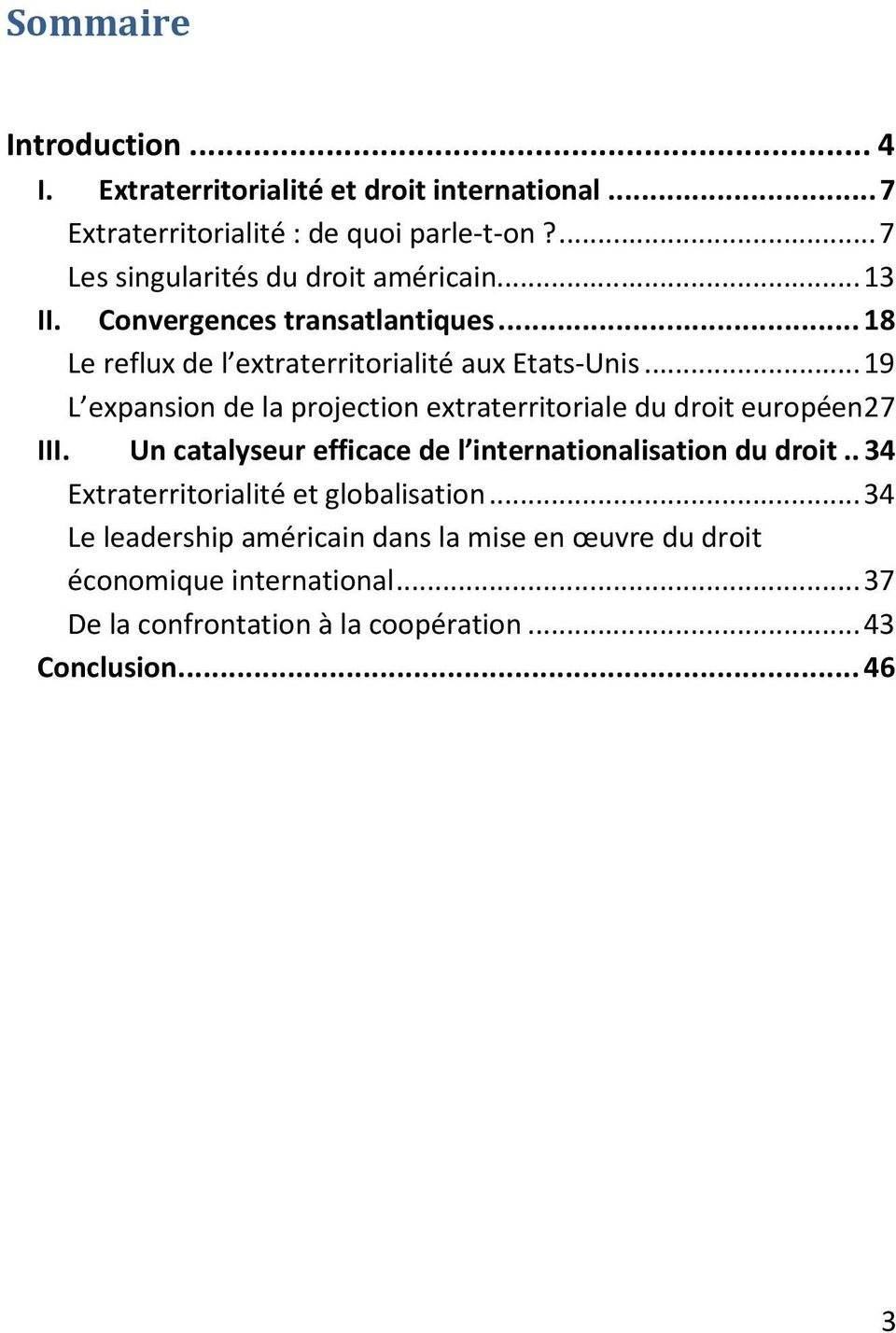 .. 19 L expansion de la projection extraterritoriale du droit européen 27 III. Un catalyseur efficace de l internationalisation du droit.