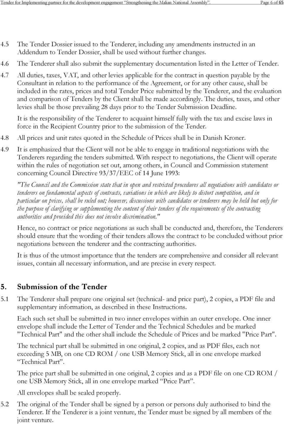6 The Tenderer shall also submit the supplementary documentation listed in the Letter of Tender. 4.