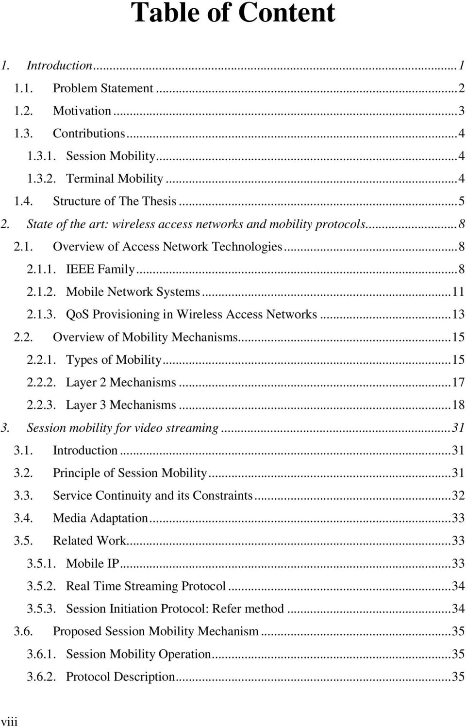 QoS Provisioning in Wireless Access Networks...13 2.2. Overview of Mobility Mechanisms...15 2.2.1. Types of Mobility...15 2.2.2. Layer 2 Mechanisms...17 2.2.3. Layer 3 Mechanisms...18 3.