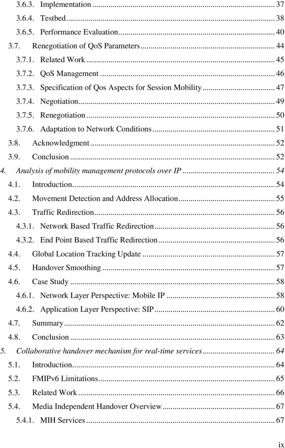 Analysis of mobility management protocols over IP... 54 4.1. Introduction... 54 4.2. Movement Detection and Address Allocation... 55 4.3. Traffic Redirection... 56 4.3.1. Network Based Traffic Redirection.