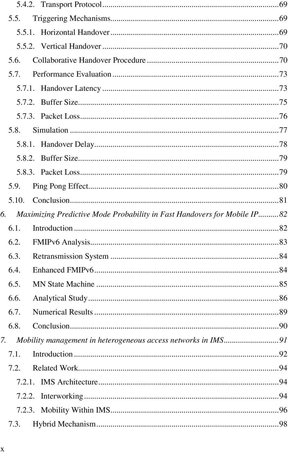 ..80 5.10. Conclusion...81 6. Maximizing Predictive Mode Probability in Fast Handovers for Mobile IP...82 6.1. Introduction...82 6.2. FMIPv6 Analysis...83 6.3. Retransmission System...84