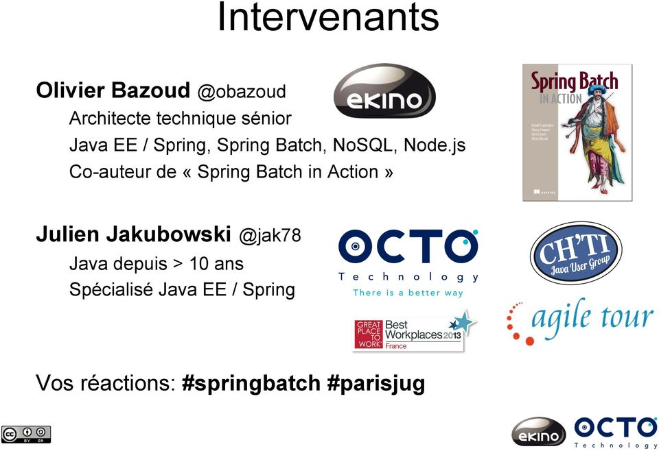 js Co-auteur de «Spring Batch in Action» Julien Jakubowski @jak78