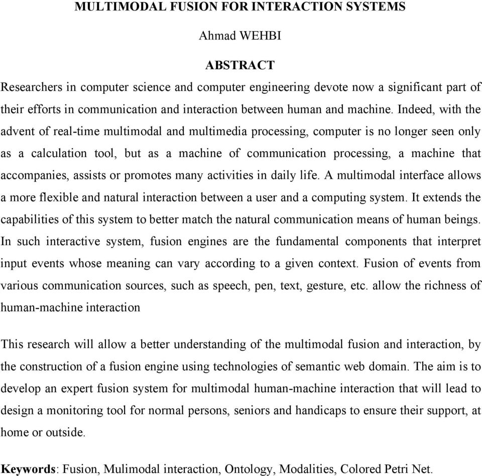 Indeed, with the advent of real-time multimodal and multimedia processing, computer is no longer seen only as a calculation tool, but as a machine of communication processing, a machine that