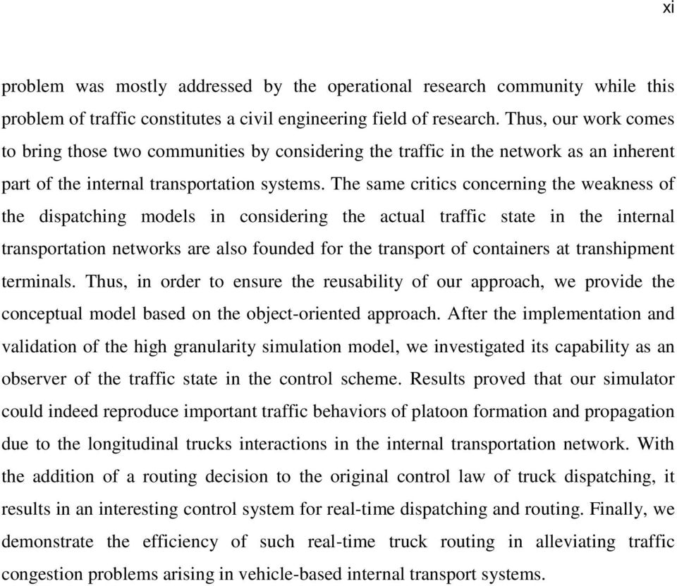 The same critics concerning the weakness of the dispatching models in considering the actual traffic state in the internal transportation networks are also founded for the transport of containers at