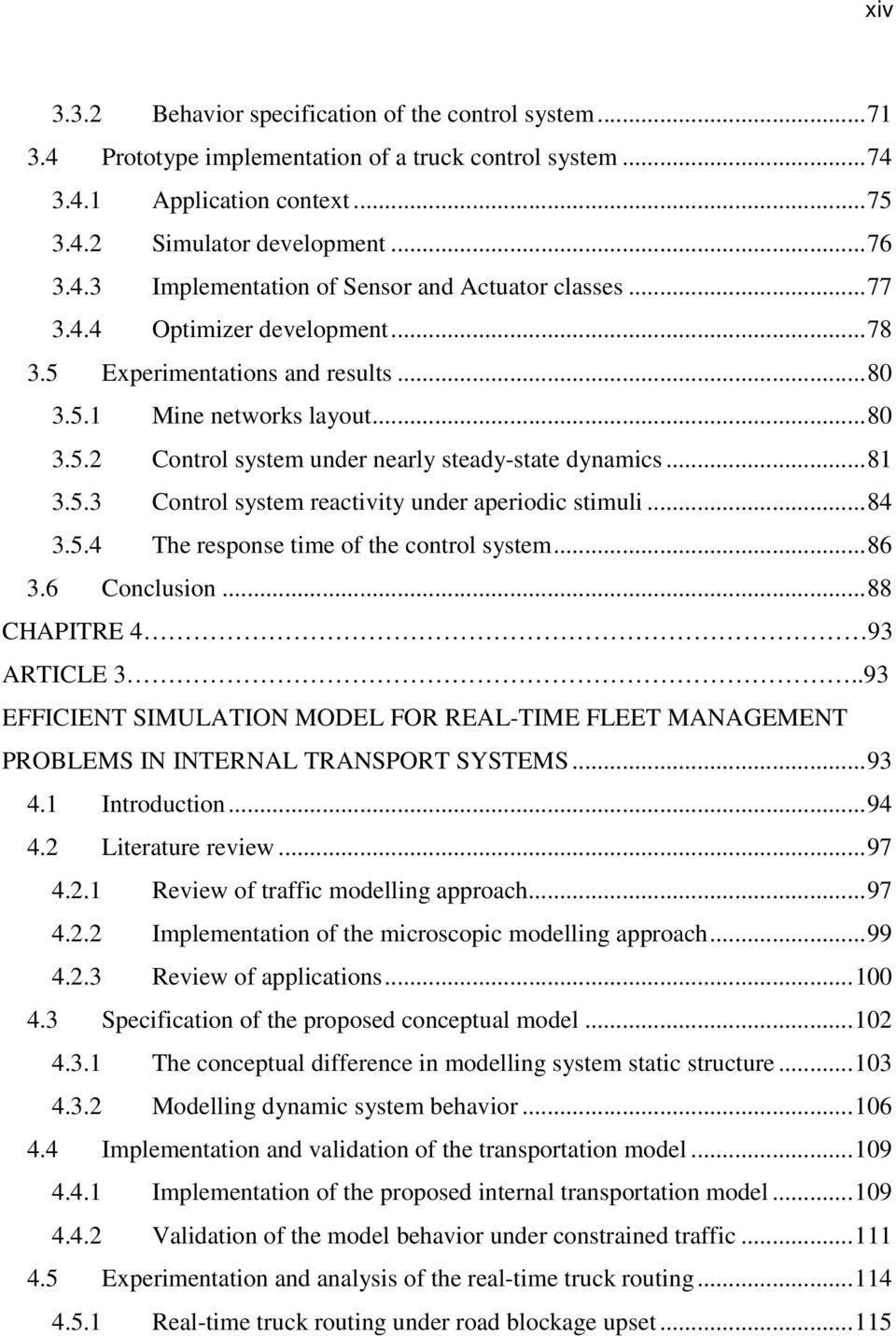 ..84 3.5.4 The response time of the control system...86 3.6 Conclusion...88 CHAPITRE 4 93 ARTICLE 3..93 EFFICIENT SIMULATION MODEL FOR REAL-TIME FLEET MANAGEMENT PROBLEMS IN INTERNAL TRANSPORT SYSTEMS.