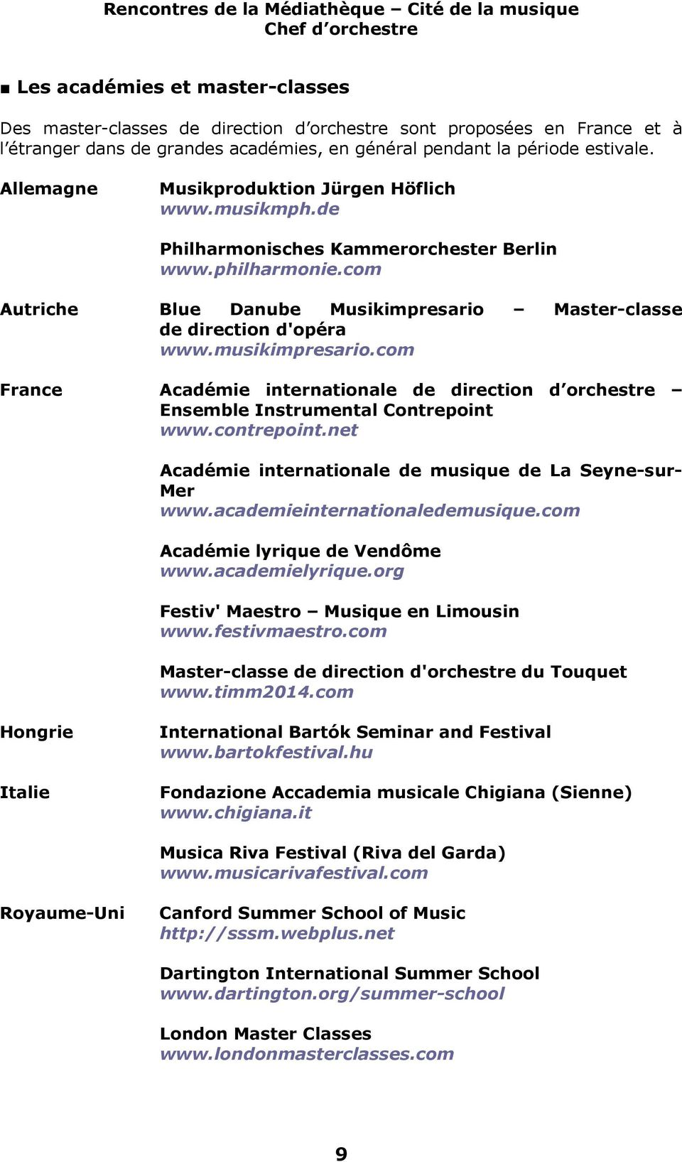 musikimpresario.com France Académie internationale de direction d orchestre Ensemble Instrumental Contrepoint www.contrepoint.net Académie internationale de musique de La Seyne-sur- Mer www.