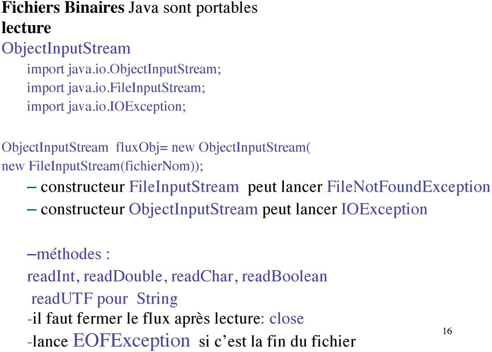 peut lancer FileNotFoundException constructeur ObjectInputStream peut lancer IOException méthodes : readint, readdouble, readchar,
