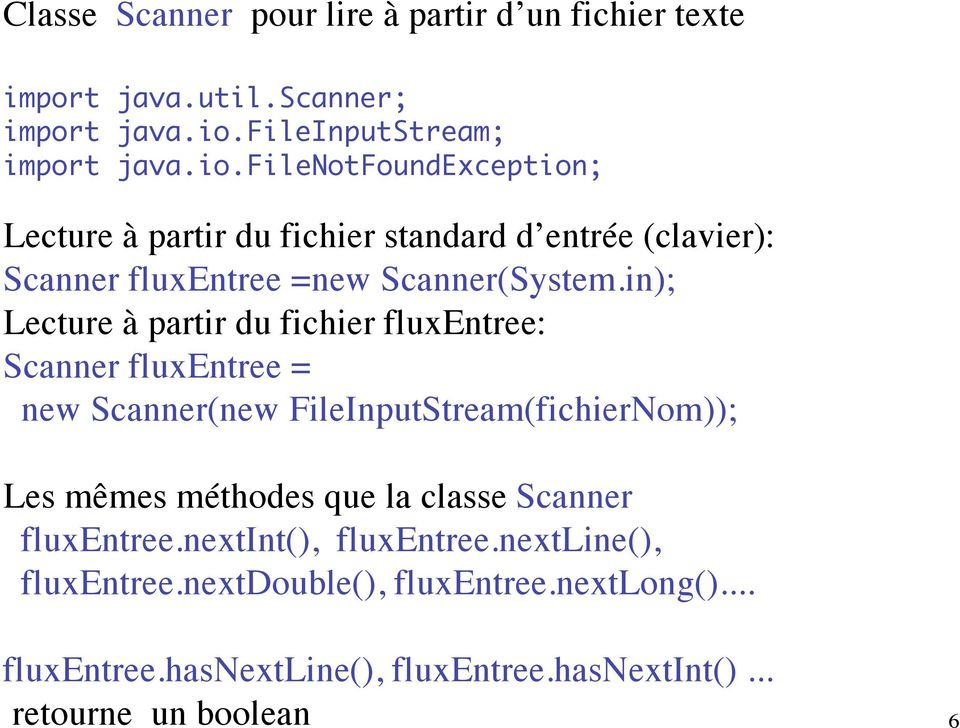 filenotfoundexception; Lecture à partir du fichier standard d entrée (clavier): Scanner fluxentree =new Scanner(System.