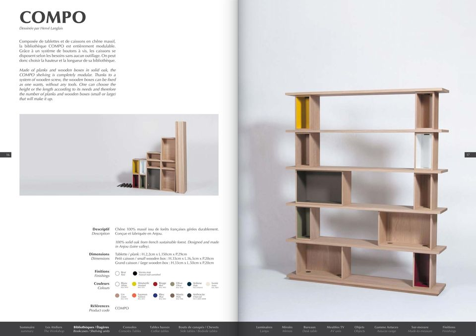 Made of planks and wooden boxes in solid oak, the COMPO shelving is completely modular. Thanks to a system of wooden screw, the wooden boxes can be fixed as one wants, without any tools.