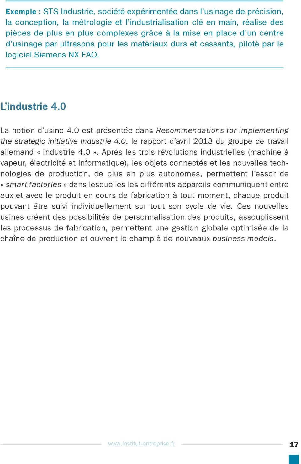 0 est présentée dans Recommendations for implementing the strategic initiative Industrie 4.0, le rapport d avril 2013 du groupe de travail allemand «Industrie 4.0».