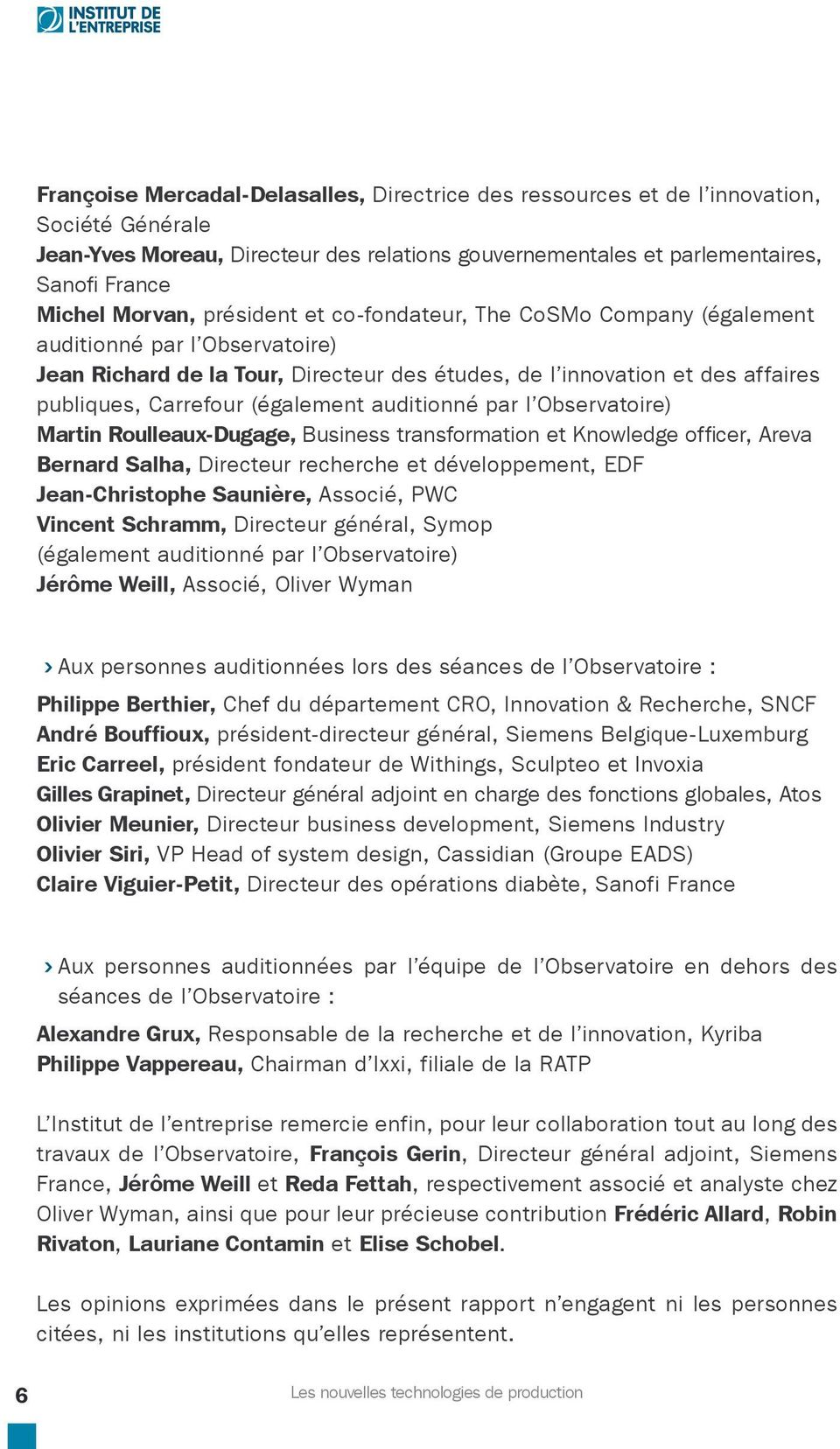 (également auditionné par l Observatoire) Martin Roulleaux-Dugage, Business transformation et Knowledge officer, Areva Bernard Salha, Directeur recherche et développement, EDF Jean-Christophe